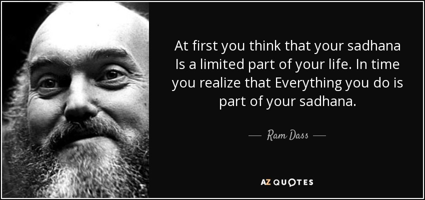 quote-at-first-you-think-that-your-sadhana-is-a-limited-part-of-your-life-in-time-you-realize-ram-dass-137-0-077